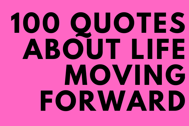 Quotes About Life Moving Forward