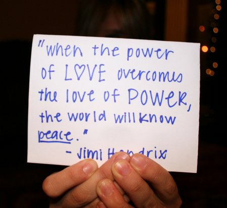 When the power of love overcomes the love of power the world will know